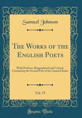 The Works of the English Poets, Vol. 75 by Samuel Johnson