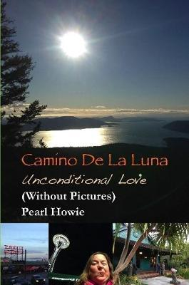 Camino de la Luna - Unconditional Love (Without Pictures) by Pearl Howie image