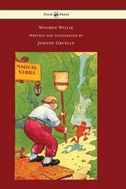 Wooden Willie - Written and Illustrated by Johnny Gruelle by Johnny Gruelle