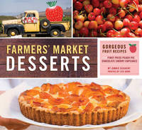 Farmers' Market Desserts: Gorgeous Fruit Recipes from First Prize Peach Pie to Chocolate Cherry Cupcakes by Jennie Schact image