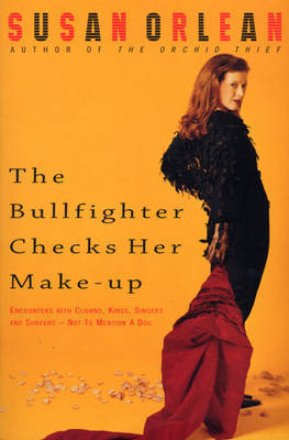 The Bullfighter Checks Her Make-Up by Susan Orlean