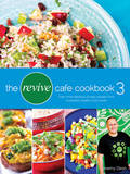 The Revive Cafe Cookbook 3: Even More Delicious & Easy Recipes from Auckland's Healthy Food Haven by Jeremy Dixon