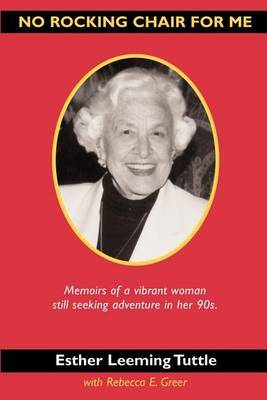 No Rocking Chair for Me: Memoirs of a Vibrant Woman Still Seeking Adventure in Her 90s by Esther Leeming Tuttle