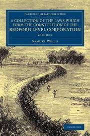 A Collection of the Laws Which Form the Constitution of the Bedford Level Corporation by Samuel Wells