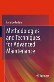 Methodologies and Techniques for Advanced Maintenance by Lorenzo Fedele