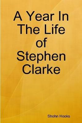 A Year in the Life of Stephen Clarke by Shohn Hooks