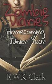 Zombie Diaries Homecoming Junior Year by R W K Clark