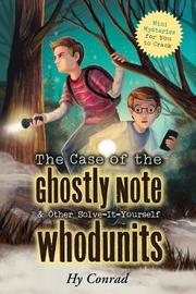 The Case of the Ghostly Note & Other Solve-It-Yourself Whodunits by Hy Conrad
