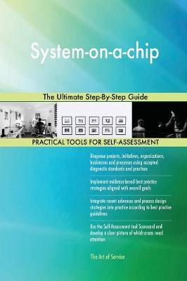 System-On-A-Chip the Ultimate Step-By-Step Guide by Gerardus Blokdyk image