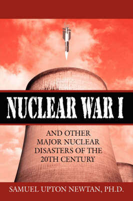 Nuclear War I and Other Major Nuclear Disasters of the 20th Century by Samuel Upton Newtan image