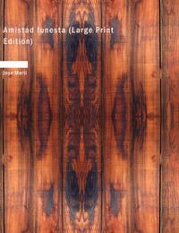 Amistad Funesta (Large Print Edition) by Jose Marti
