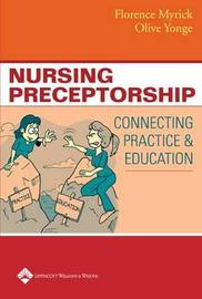 Nursing Preceptorship: Connecting Practice and Education by Florence Myrick