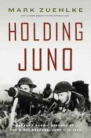 Holding Juno: Canada's Heroic Defense of the D-Day Beaches: June 7-12, 1944 by Mark Zuehlke image