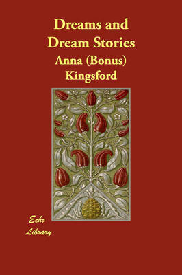 Dreams and Dream Stories by Anna (Bonus) Kingsford