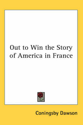 Out to Win the Story of America in France by Coningsby Dawson