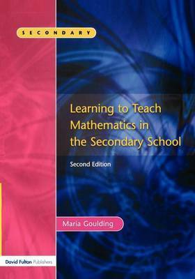 Learning to Teach Mathematics, Second Edition by Maria Goulding
