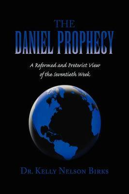 The Daniel Prophecy by Dr. Kelly Nelson Birks