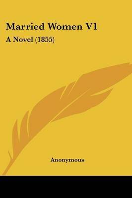 Married Women V1: A Novel (1855) by * Anonymous