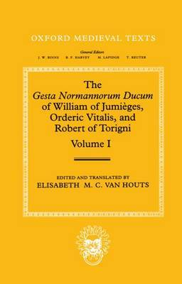 The Gesta Normannorum Ducum of William of Jumieges, Orderic Vitalis, and Robert of Torigni: Volume I: Introduction and Book I-IV by William of Jumieges image
