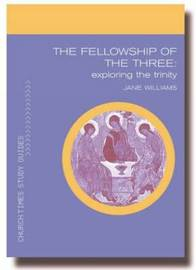 The Fellowship of the Three: Exploring the Trinity by Jane Williams image