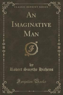 An Imaginative Man (Classic Reprint) by Robert Smythe Hichens