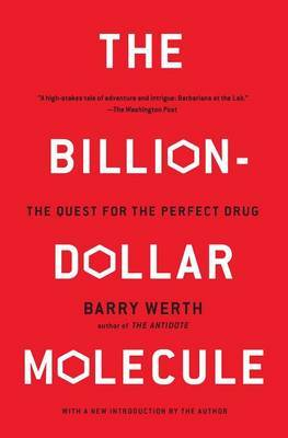 The Billion Dollar Molecule: One Company's Quest for the Perfect Drug by Barry Werth