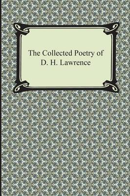 The Collected Poetry of D. H. Lawrence by D.H. Lawrence