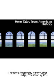 Hero Tales from American History by Henry Cabot Lodge