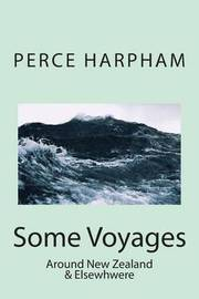 Some Voyages Around New Zealand & Elsewhere by MR Perce W Harpham