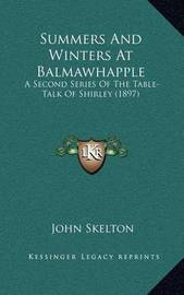 Summers and Winters at Balmawhapple: A Second Series of the Table-Talk of Shirley (1897) by John Skelton