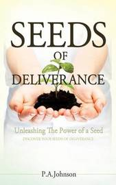 Seeds of Deliverance by P.A. Johnson