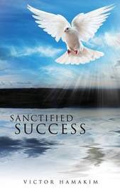 Sanctified Success by Victor Hamakim