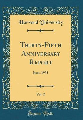 Thirty-Fifth Anniversary Report, Vol. 8 by Harvard University