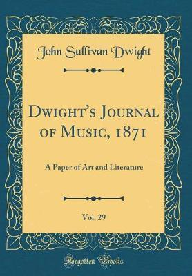Dwight's Journal of Music, 1871, Vol. 29 by John Sullivan Dwight image