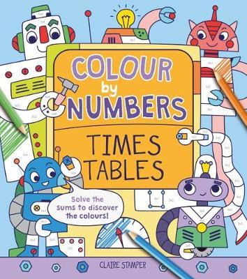 Colour by Numbers: Times Tables by Claire Stamper
