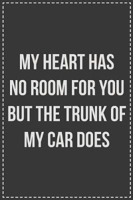 My Heart Has No Room for You but the Trunk of My Car Does by Coworking Cubicle Press