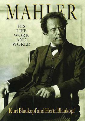 Mahler: His Life, Work and World by Kurt Blaukopf