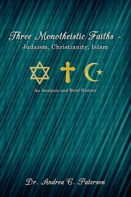 Three Monotheistic Faiths - Judaism, Christianity, Islam by Dr. Andrea C. Paterson
