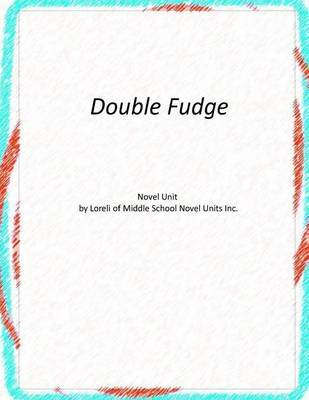 Novel Unit for Double Fudge by Loreli of Middle School Novel Units