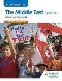 Access to History: The Middle East 1908-2011 Second Edition by Michael Scott-Baumann