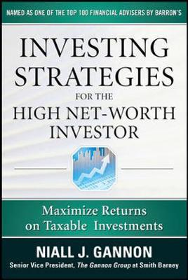 Investing Strategies for the High Net-Worth Investor: Maximize Returns on Taxable Portfolios by Niall J. Gannon image