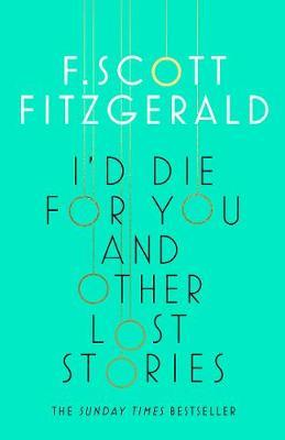 I'd Die for You: And Other Lost Stories by F.Scott Fitzgerald