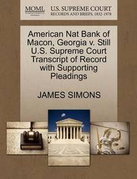 American Nat Bank of Macon, Georgia V. Still U.S. Supreme Court Transcript of Record with Supporting Pleadings by James Simons