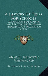 A History of Texas for Schools: Also for General Reading and for Teachers Preparing Themselves for Examination (1912) by Anna J Hardwicke Pennybacker image