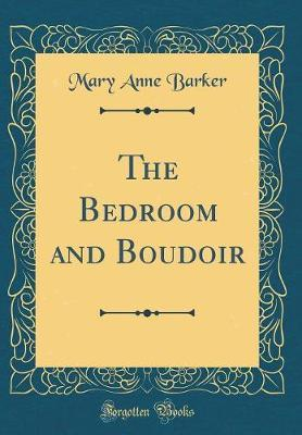 The Bedroom and Boudoir (Classic Reprint) by Mary Anna Barker