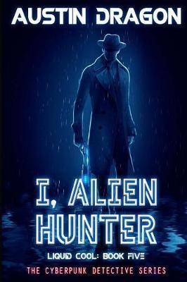 I, Alien Hunter (Liquid Cool, Book 5) by Austin Dragon image