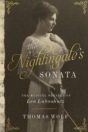 The Nightingale`s Sonata - The Musical Odyssey of Lea Luboshutz by Thomas Wolf