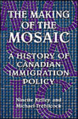 Making of the Mosaic: A History of Canadian Immigration Policy by Ninette Kelley image