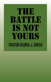 The Battle Is Not Yours by Pastor Gloria, J Green image