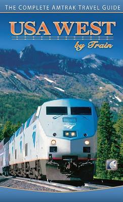 USA West by Train: The Complete Amtrak Travel Guide by Chris Hanus